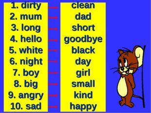 clean dad short goodbye black day girl small kind happy 1. dirty 2. mum 3. lo