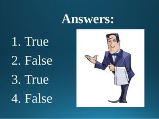 Answers: 1. True 2. False 3. True 4. False