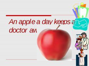 An apple a day keeps a doctor away