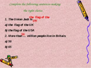 Complete the following sentences making the right choice. The Union Jack is