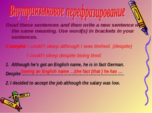 Read these sentences and then write a new sentence with the same meaning. Use