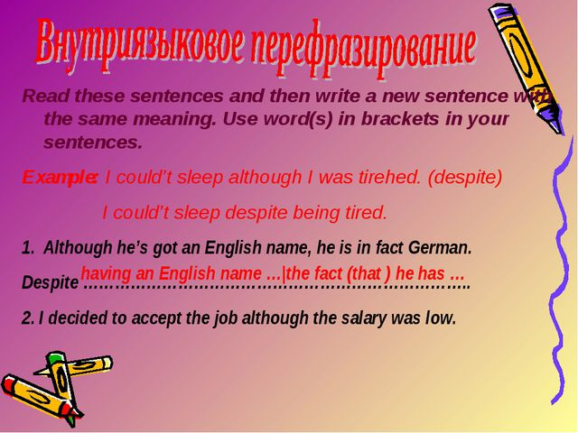 Read these sentences and then write a new sentence with the same meaning. Use...