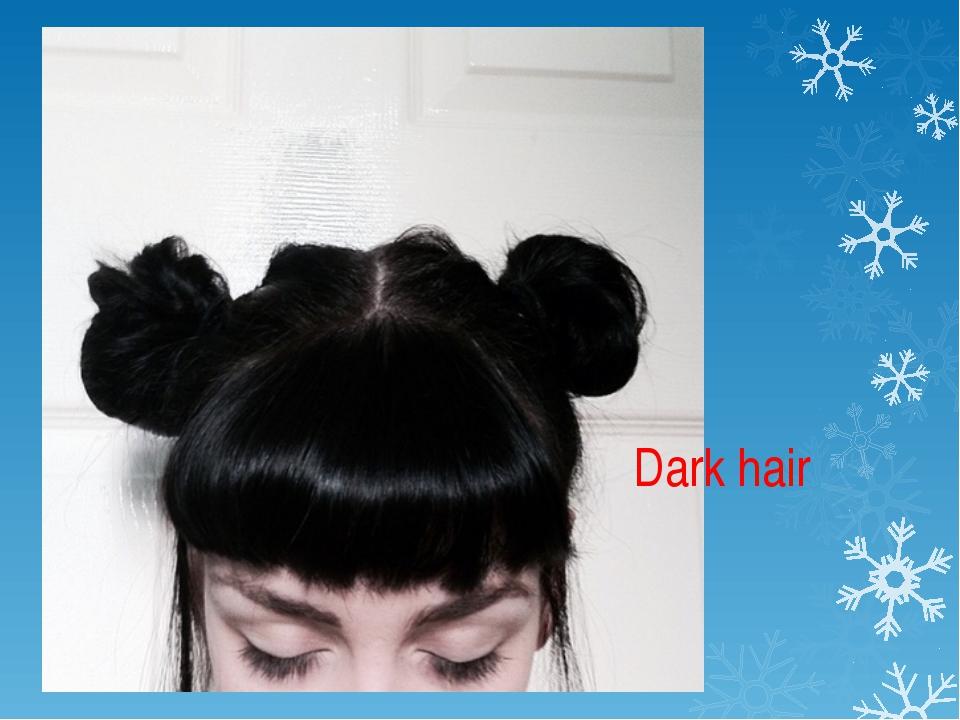 Dark hair