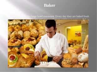 Baker This post is only in the large hotel restaurant. Every day they are bak