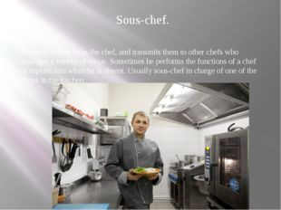 Sous-chef. Receives orders from the chef, and transmits them to other chefs w