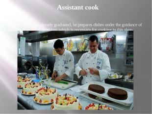 Assistant cook Specialist who has already graduated, he prepares dishes under