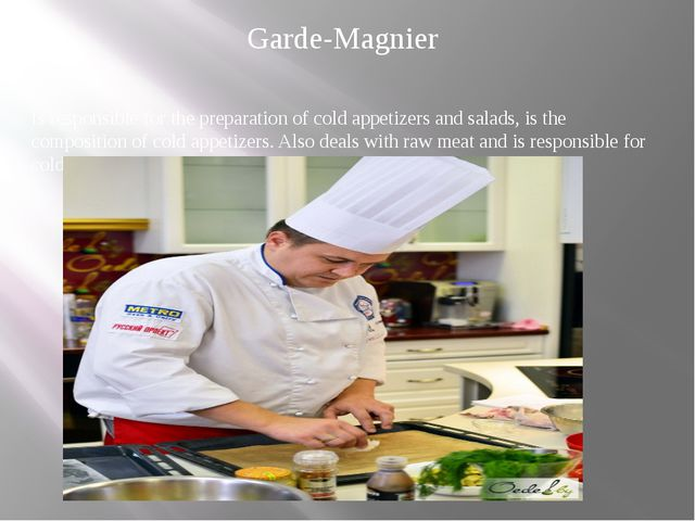 Garde-Magnier Is responsible for the preparation of cold appetizers and salad...