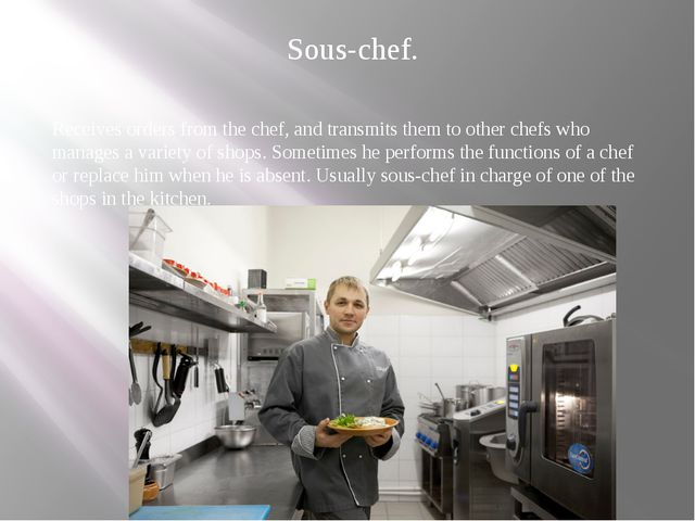 Sous-chef. Receives orders from the chef, and transmits them to other chefs w...