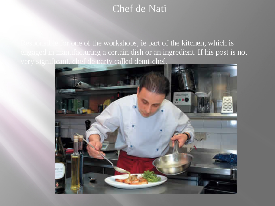 Chef de Nati Responsible for one of the workshops, ie part of the kitchen, wh...