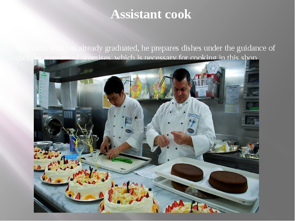 Assistant cook Specialist who has already graduated, he prepares dishes under...