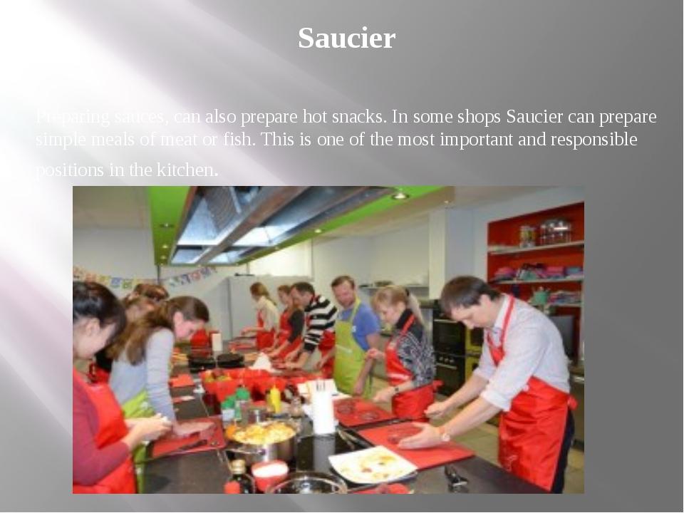 Saucier Preparing sauces, can also prepare hot snacks. In some shops Saucier...