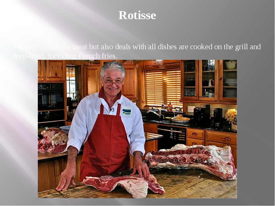 Rotisse Not only roasts the meat but also deals with all dishes are cooked on...
