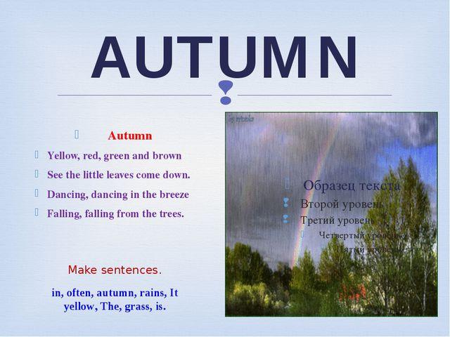 AUTUMN Make sentences. in, often, autumn, rains, It yellow, The, grass, is. A...