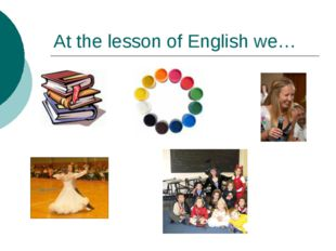 At the lesson of English we…