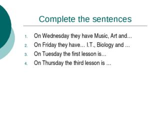 Complete the sentences On Wednesday they have Music, Art and… On Friday they