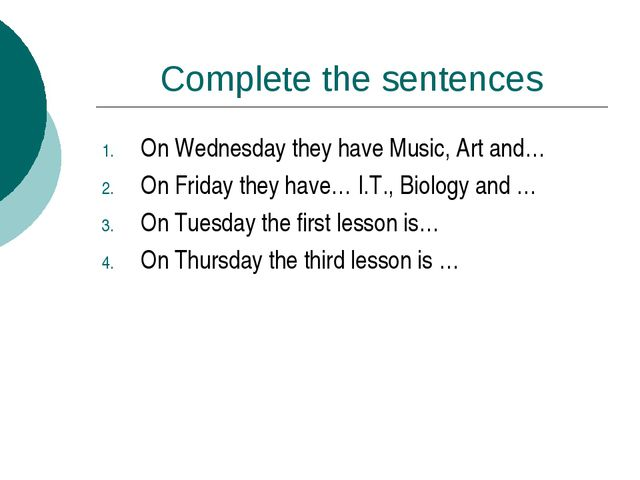 Complete the sentences On Wednesday they have Music, Art and… On Friday they...