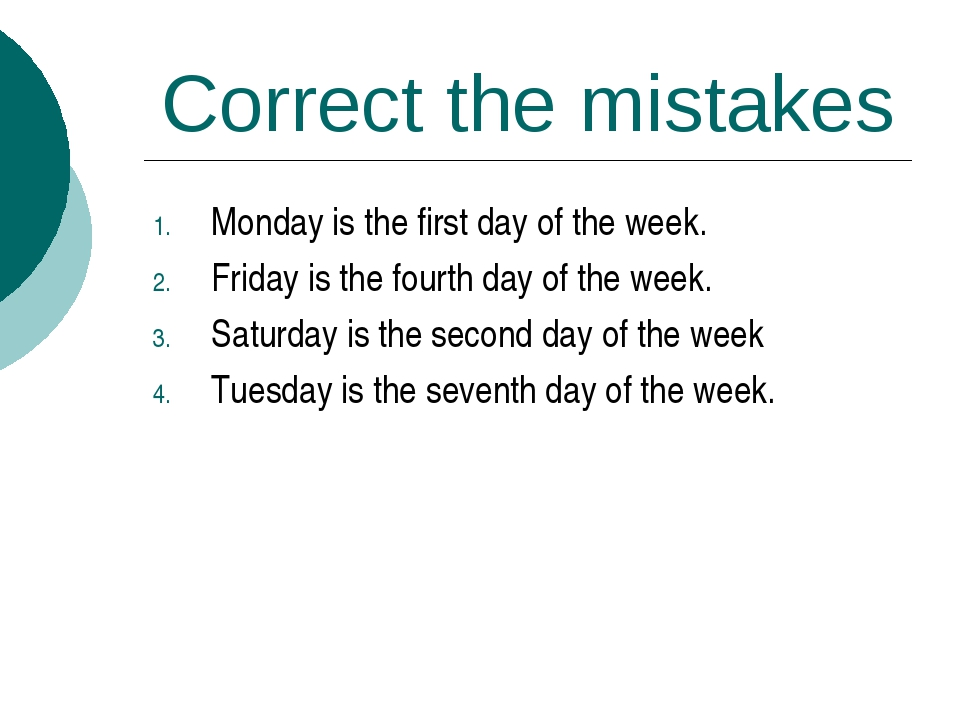 Correct the mistakes Monday is the first day of the week. Friday is the fourt...