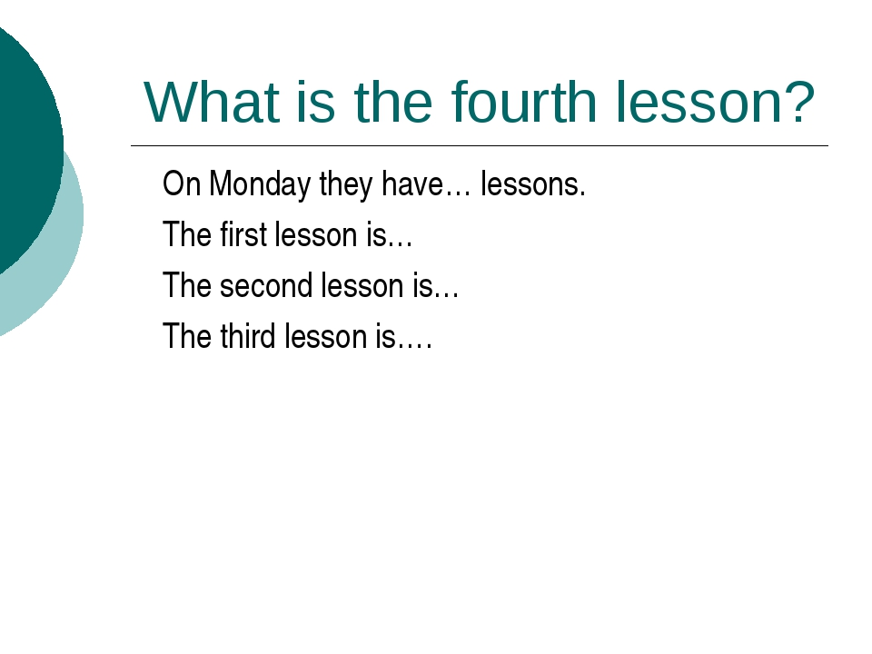 What is the fourth lesson? On Monday they have… lessons. The first lesson is…...