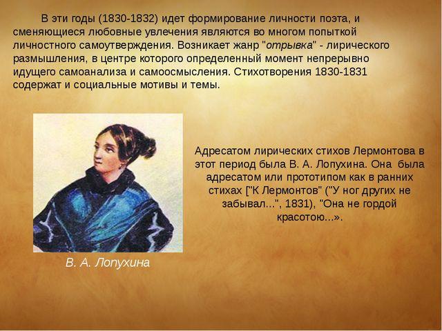 В эти годы (1830-1832) идет формирование личности поэта, и сменяющиеся любов...