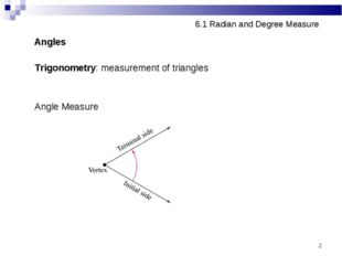 * 6.1 Radian and Degree Measure Angles Trigonometry: measurement of triangles