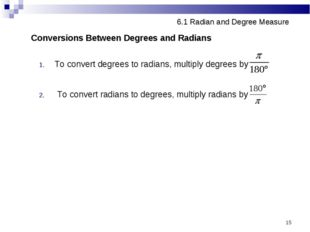 * 6.1 Radian and Degree Measure Conversions Between Degrees and Radians To co
