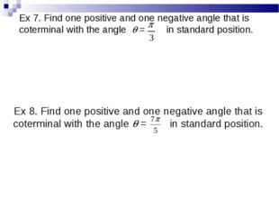Ex 7. Find one positive and one negative angle that is coterminal with the an