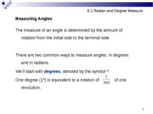 * 6.1 Radian and Degree Measure Measuring Angles The measure of an angle is d