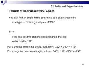 * 6.1 Radian and Degree Measure Example of Finding Coterminal Angles You can