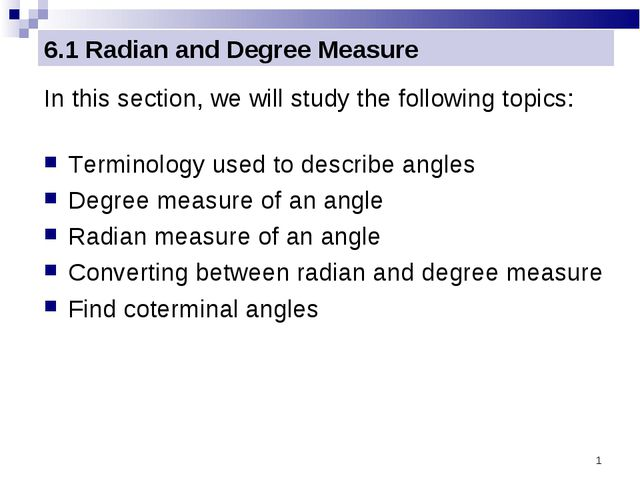 * 6.1 Radian and Degree Measure In this section, we will study the following...