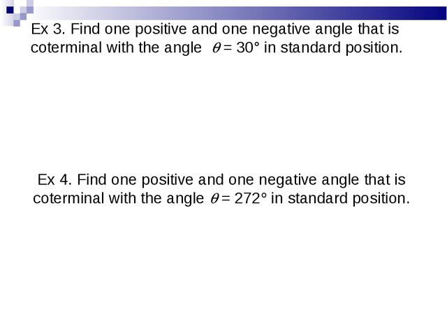 Ex 3. Find one positive and one negative angle that is coterminal with the an...