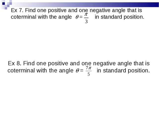 Ex 7. Find one positive and one negative angle that is coterminal with the an...