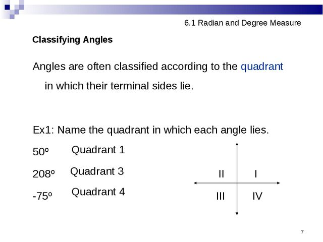 * Angles are often classified according to the quadrant in which their termin...