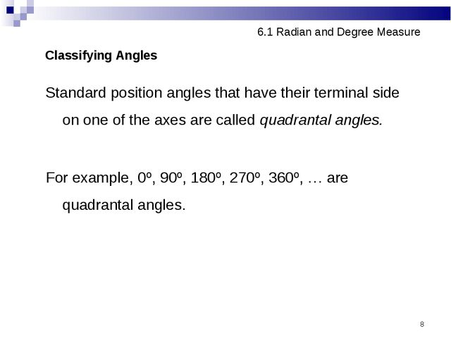 * 6.1 Radian and Degree Measure Classifying Angles Standard position angles t...