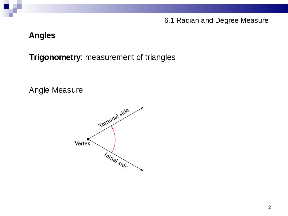 * 6.1 Radian and Degree Measure Angles Trigonometry: measurement of triangles...