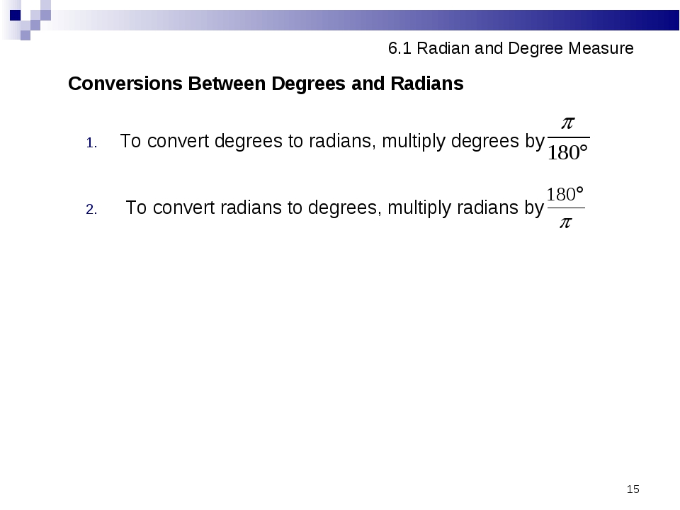 * 6.1 Radian and Degree Measure Conversions Between Degrees and Radians To co...