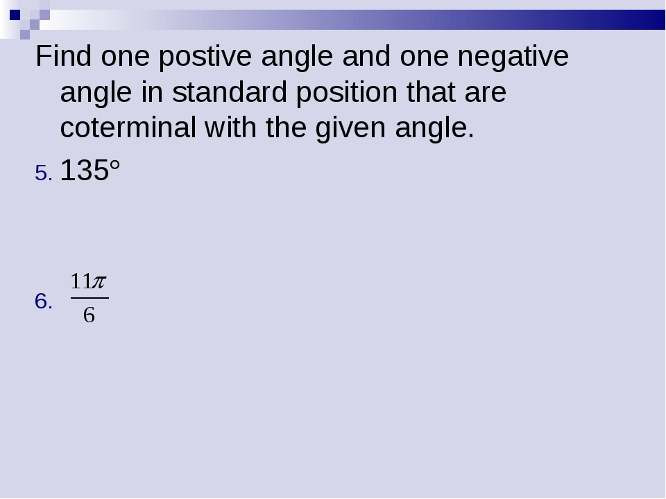 Find one postive angle and one negative angle in standard position that are c...