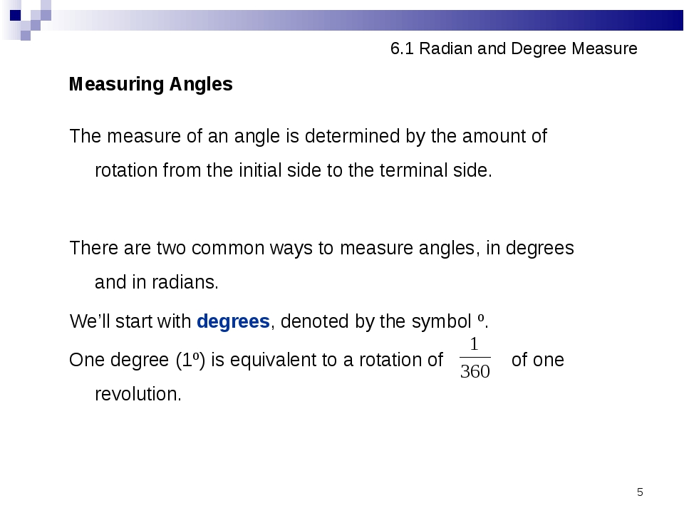 * 6.1 Radian and Degree Measure Measuring Angles The measure of an angle is d...