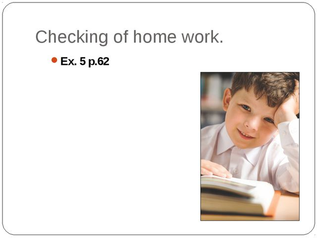 Checking of home work. Ex. 5 p.62