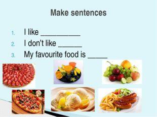 I like __________ I don't like ______ My favourite food is _____ Make sentences