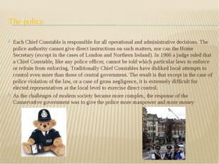 The police Each Chief Constable is responsible for all operational and admini