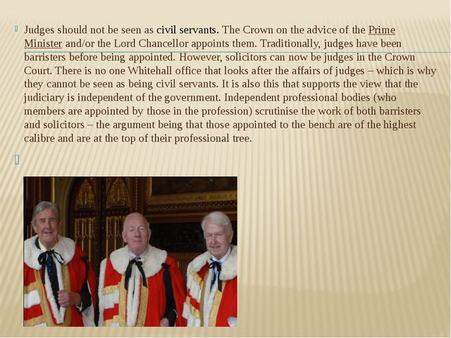 Judges should not be seen as civil servants. The Crown on the advice of the P...
