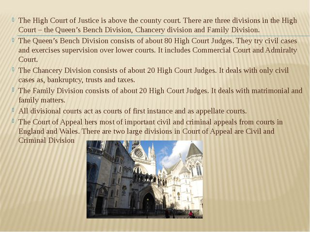 The High Court of Justice is above the county court. There are three division...