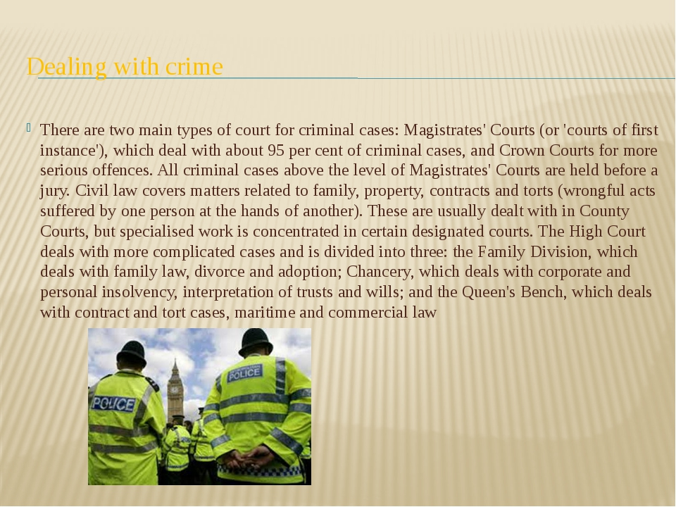 Dealing with crime There are two main types of court for criminal cases: Magi...