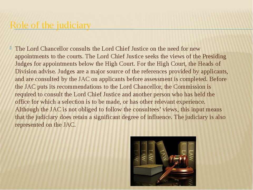 Role of the judiciary The Lord Chancellor consults the Lord Chief Justice on...