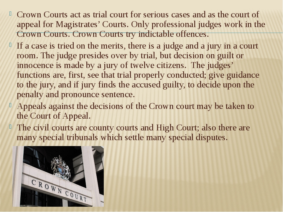 Crown Courts act as trial court for serious cases and as the court of appeal...