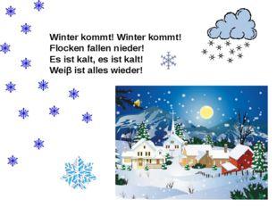 Winter kommt! Winter kommt! Flocken fallen nieder! Es ist kalt, es ist kalt!