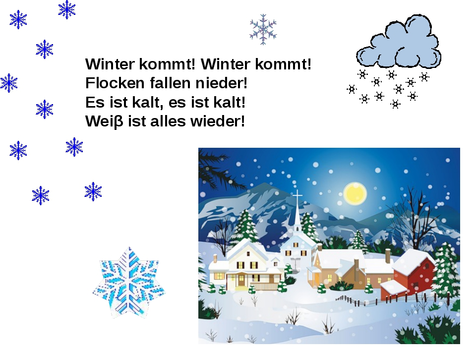 Winter kommt! Winter kommt! Flocken fallen nieder! Es ist kalt, es ist kalt!...