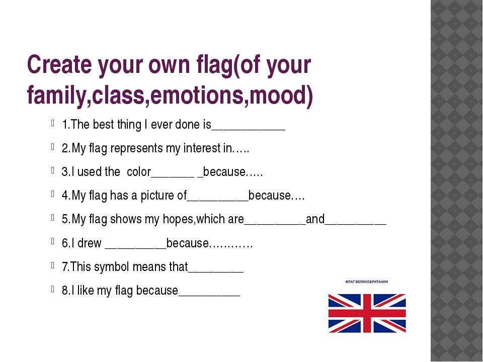Create your own flag(of your family,class,emotions,mood) 1.The best thing I e...