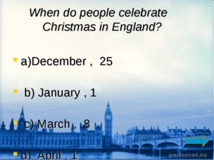 When do people celebrate Christmas in England? a)December , 25 b) January , 1