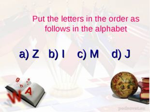 a) Z b) I c) M d) J Put the letters in the order as follows in the alphabet